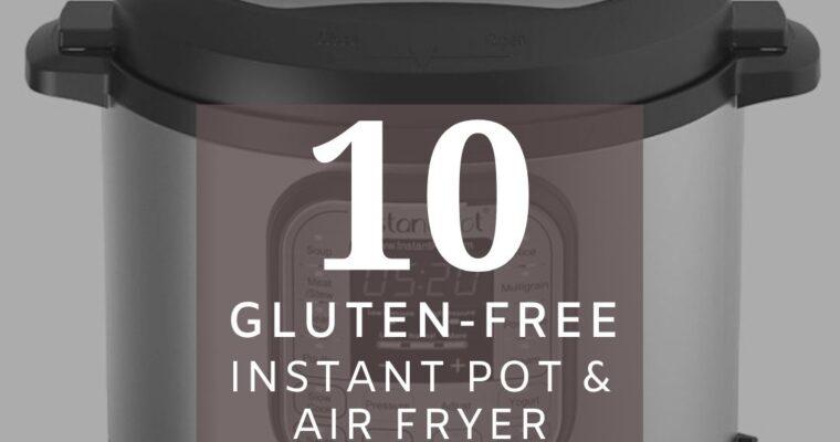 10 Gluten-Free Instant Pot & Air Fryer Recipes