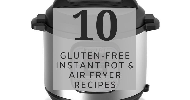 10 Gluten-Free Instant Pot & Air Fryer Recipes
